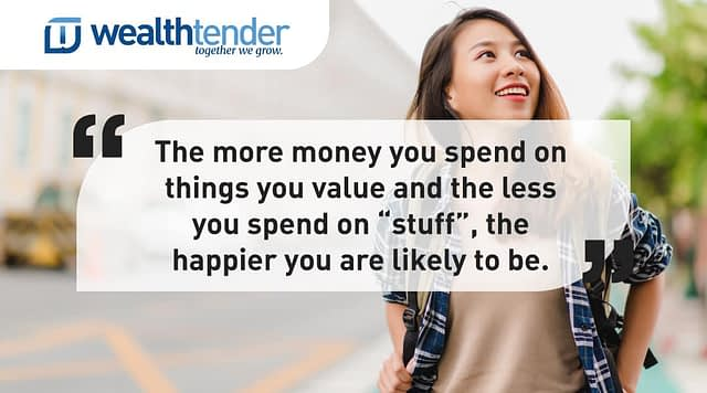 Quote - the more money you spend on things you value and the less you spend on stuff the happier you are likely to be