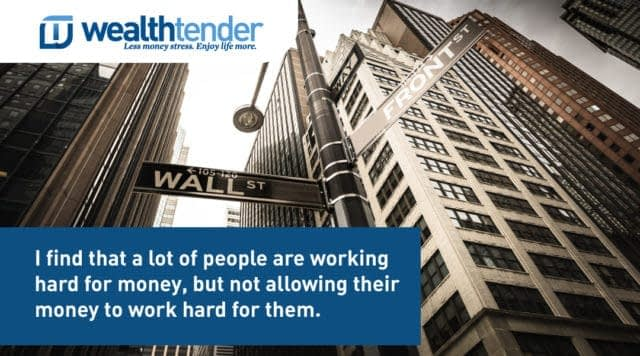 Quote - I find that a lot of people are working hard for their money but not allowing their money to work hard for them
