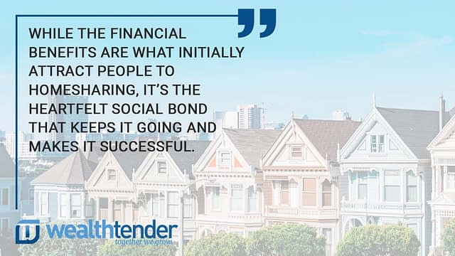 quote - while the financial benefits are what initially attract people to homesharing, its the social bond that keeps it going and makes it successful