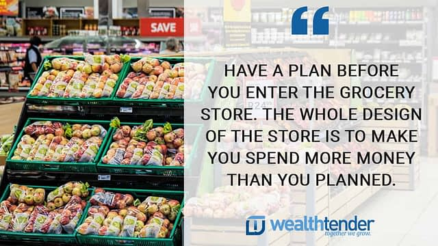 Grocery quote - Have a plan before you enter the store - the whole design of the store is to make you spend more money than you planned